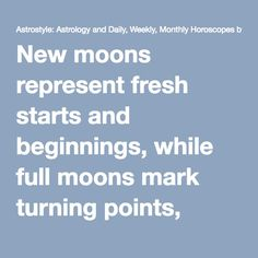 """New moons represent fresh starts and beginnings, while full moons mark turning points, manifestations or closure. So it's best to initiate a project or plant those seeds at a new moon, and """"harvest"""" or make decisions at the full moon"""