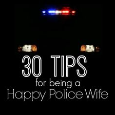 Child at Heart: 30 Tips for Being a Happy Police Wife. It's a great read for understanding the reality of being married to a LEO. Cop Wife, Police Officer Wife, Police Officer Requirements, Police Wife Life, Police Family, Wife And Girlfriend, Law Enforcement Wife, Police Love, Police Gifts