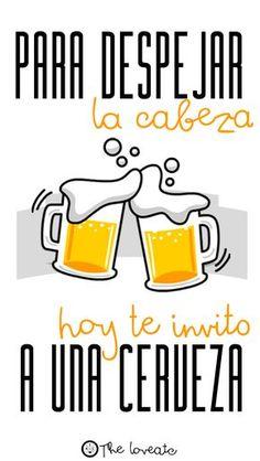 para despejar la cabeza hoy te invito a una cerveza
