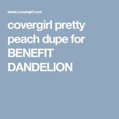 covergirl pretty peach dupe for BENEFIT DANDELION