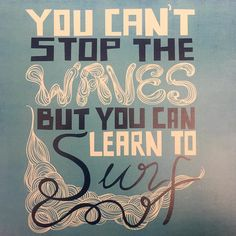 You can't stop the waves but YOU CAN LEARN to surf! #mondaymotivation #think #growth #prosperity #motivation #cjrebecky #socal #santabarbara #lovewins
