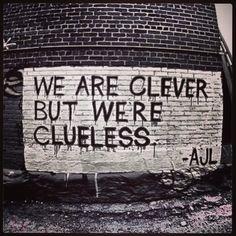 We are clever but we're clueless. Urban, Urbanart, StreetArt, Art, Graffiti…