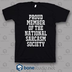 Proud Member Of The National Sarcasm Society T Shirt  Get This @ https://www.bonestudio.net/product-category/quote-tshirts/