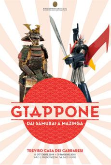 Giappone: dai Samurai a Mazinga 11 ottobre 2014 - 22 febbraio 2015 Casa dei Carraresi - Treviso (TV)