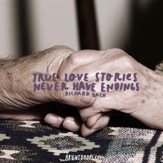 """True love stories never have endings."" ~ Richard Bach"