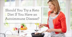 Should You Try a Keto Diet if You Have an Autoimmune Disease? - Amy Myers MD