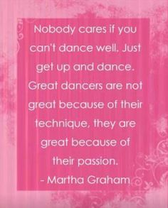 Dancers are great because of their passion and heart never ever let anyone tell you cant because i bet if you work hard you can be better than the person who said you cant