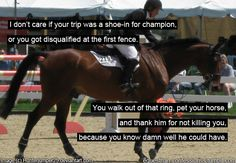 "If your horse is well trained and you are a good rider, generally this ""shouldn't"" be a problem, but still could be a true statement :)"