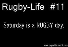 Saturday is a RUGBY day