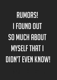 Isn't is funny how much wrong information can get spread? Lol this is hilarious. I love that people think so much of me that they talk about me. Good Quotes, Quotes To Live By, Me Quotes, Inspirational Quotes, Rumor Quotes, Funny Quotes And Sayings, Remember Quotes, Witty Quotes, Sassy Quotes
