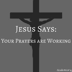 Jesus Says: Your Prayer Are Working