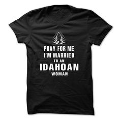 (Tshirt Fashion) PRAY FOR ME IM MARRIED TO IDAHOAN [Tshirt design] Hoodies, Tee Shirts