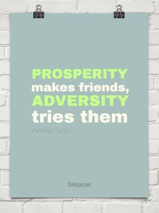 prosperity wins friend adversity tries them Charity makes the best it can of every thing  prosperity gains friends, and  adversity tries them peace of mind  progressive virtue wins the prize' at last.