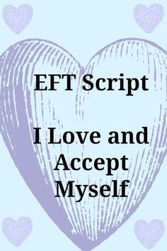 EFT love and accept myself - EFT Script for self love                                                                                                                                                      More