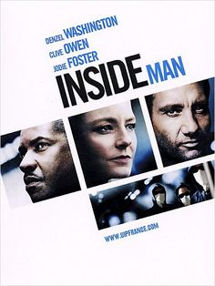 Inside Man (2006) D: Spike Lee. Denzel Washington, Jodie Foster, Clive Owen. 05/04/06