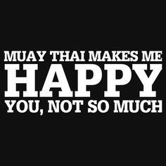 Muay Thai Makes Me Happy