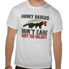 Honey Badger Don't Care about the Holidays Tee Shirts
