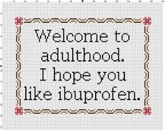 Welcome to Adulthood. https://www.etsy.com/listing/591557947/welcome-to-adulthood-i-hope-you-like