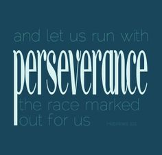 Hebrews 12:1 and let us run with the perseverance the race marked out for us