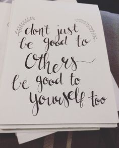 Don't just be good to others, be good to yourself too. #quote #calligraphy