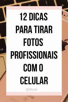 Dicas|Truques p/ tirar fotos profissionais com o celular.