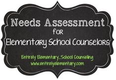Needs Assessment (Entirely Elementary...School Counseling)