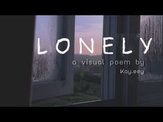 LONELY - A VISUAL POEM - YouTube