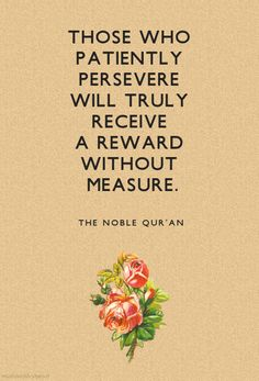 Those who patiently persevere will truly receive a reward without measure.