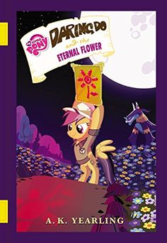 My Little Pony: Daring Do and the Eternal Flower (The Daring Do Adventure Collection) G. Berrow 9780316389341 My Little Pony: Daring Do and the Eternal Flower (The Daring Do Adventure Collection) All My Little Pony, My Little Pony Friendship, Earth Book, Adventure Novels, My Little Pony Merchandise, Fandom, Thing 1, Rainbow Dash, Equestria Girls