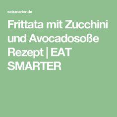 Frittata mit Zucchini und Avocadosoße Rezept | EAT SMARTER