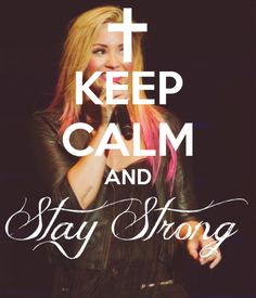 Not really a big fan of the keep calm quotes but I really like this one! Demi Lovato. Stay Strong <3