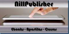 NillPublisher - eBooks - Apostilas - Cursos  http://www.nillpublisher.vai.la