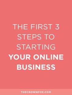 Starting Your Online Business | Ready to ditch the 9-5? Here are the very first three things you NEED to do before you start your own small online business. | TheCrownFox | Branding + Design | www.TheCrownFox.com