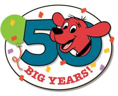 50 BIG Years! Clifford the big red dog.