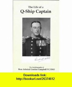 Life of a Q-Ship Captain (9781904381068) Gordon Campbell , ISBN-10: 1904381065  , ISBN-13: 978-1904381068 ,  , tutorials , pdf , ebook , torrent , downloads , rapidshare , filesonic , hotfile , megaupload , fileserve