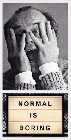 'Normal is Boring', Jack Nicholson, inspiring quote.