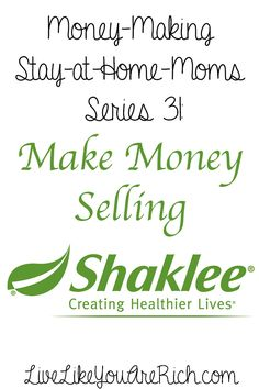 How to Make Money Selling Shaklee #LiveLikeYouAreRich