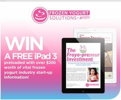 I am in the draw to win Win a Free iPad 3 preloaded with over $200 worth of vital frozen yogurt industry start-up information! from Frozen Yogurt Solutions.