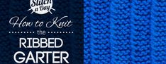 How to Kni the Ribbed Garter Stitch