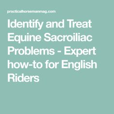 Identify and Treat Equine Sacroiliac Problems - Expert how-to for English Riders Croup, Health And Wellness, English, Treats, Ponies, Sweet Like Candy, Goodies, Health Fitness, English Language