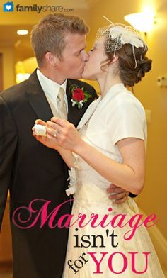 Marriage isn't for you... great article about true love for your spouse