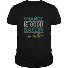 I Love Bacon  Change is good bacon is better T shirts