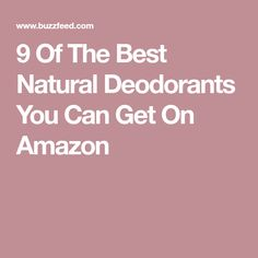 9 Of The Best Natural Deodorants You Can Get On Amazon