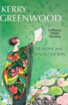 Murder and Mendelssohn (2013) (Book 20 in the Phryne Fisher series) A novel by Kerry Greenwood