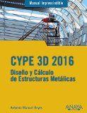 Manual imprescindible de CYPE 3D 2016 : diseño y cálculo de estructuras metálicas / Antonio Manuel Reyes Rodríguez