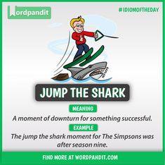 Idiom of the Day: Jump the Shark English Vocabulary Words, English Phrases, English Idioms, English Grammar, English Word Book, English Vinglish, Better English, Feeling Words List, Learn Hindi