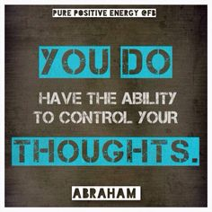 You have the ability to control your thoughts which is turn controls your body. Thanks to my yoga instructor for this be the theme of today's class!
