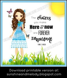 Adorable Word of Wisdom Lesson Printable for LDS Activity Days. The choices you make here and now are forever important.  -Thomas S. Monson.  Sunshine and Melody