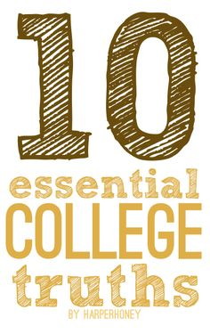 10 Essential College Truths.  Things you've gotta know and accept by the time you get to college