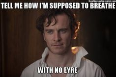 Hahahahaha!!     (For anyone who doesn't know - this is Michael Fassbender as Mr Rochester in Jane Eyre)